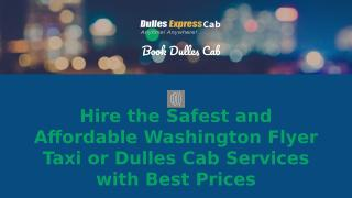Hire the Safest and Affordable Washington Flyer Taxi or Dulles Cab Services with Best Prices.pptx