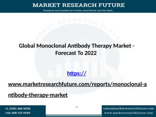 Monoclonal Antibody Therapy Market is expected to grow at the CAGR of 10.5% and to reach USD 140 Billion by 2022.pptx