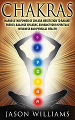 Williams, Jason-CHAKRAS   Harness the Power of Chakra Meditation to Radiate Energy, Balance Chakras, Enhance your Spiritual Wellness and Physical Health (2016).epub