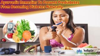 Ayurvedic Remedies To Prevent Prediabetes From Becoming Diabetes Naturally.pptx