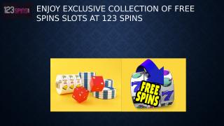Enjoy Exclusive Collection Of Free Spins Slots At 123 Spins.pptx